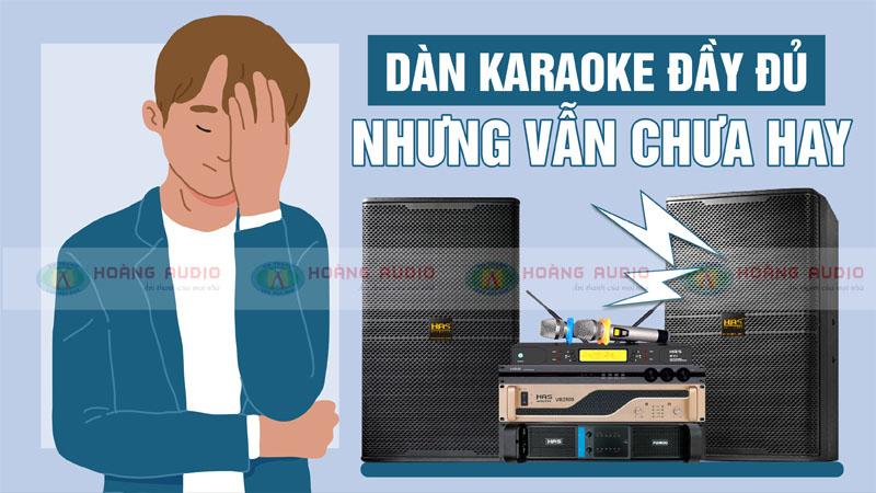 Sắm bộ dàn karaoke đầy đủ nhưng tại sao vẫn chưa hay?