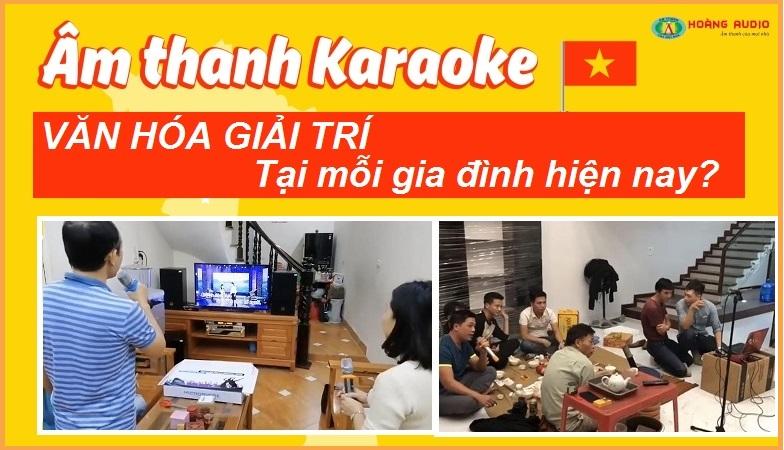 Món ăn tinh thần là văn karao hóa karaoke mang tới cho mỗi gia đình.