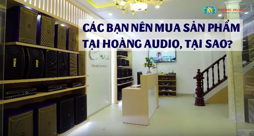 Tại sao bạn nên mua sản phẩm tại Hoàng Audio