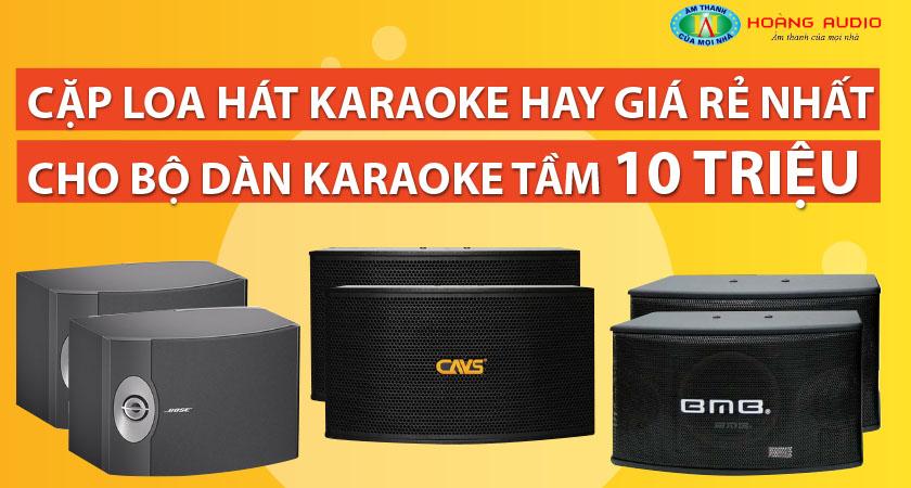 Cặp loa hát karaoke hay giá rẻ nhất cho bộ dàn karaoke tầm 10 triệu
