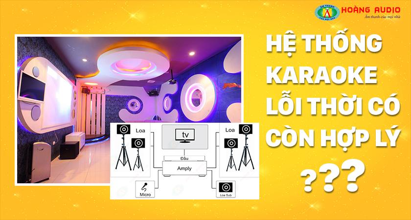 hệ thống karaoke lỗi thời còn hợp lý