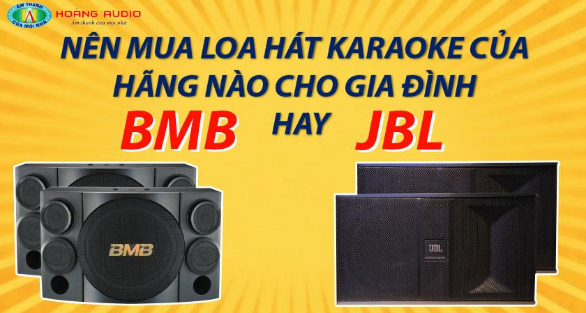 Nên chọn mualoa hát karaokecủa hãng nào cho gia đìnhBMBhayJBL?