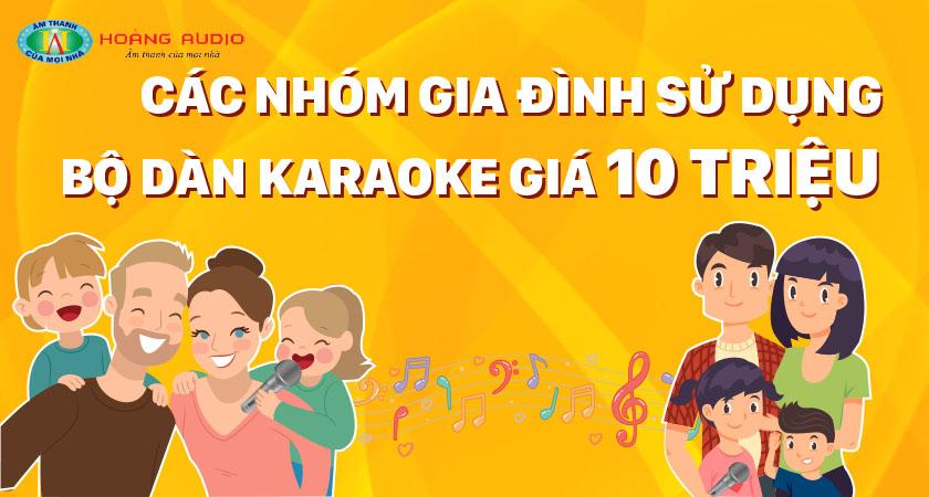 Những bộ dàn karaoke gia đình cao cấp 10 triệu có hay không?