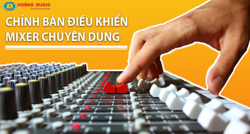 =>> Cách chỉnh bàn điều khiển Mixer chuyên dụng