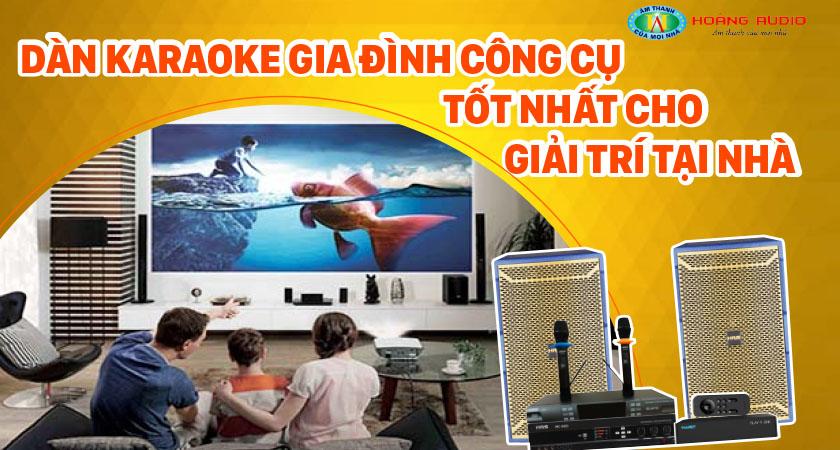 Dàn karaoke gia đình công cụ tốt nhất cho giải trí tại nhà