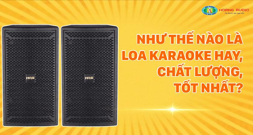 Như thế nào là loa karaoke hay, chất lượng, tốt nhất ?