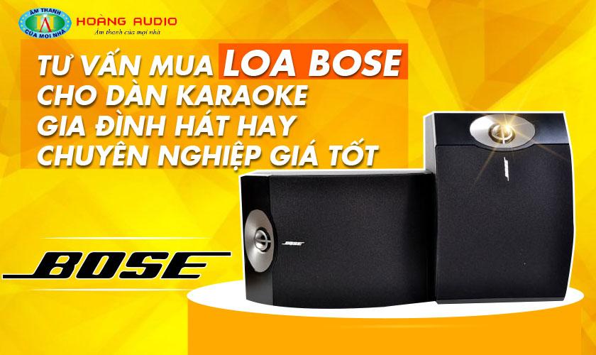 Tư vấn mua loa Bose cho dàn karaoke gia đình hát hay giá tốt