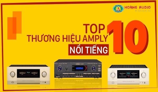 Tốp 10 Thương Hiệu Amply Hay Nổi Tiếng Nhất Hàn Quốc, Mỹ, Nhật & Trung Quốc