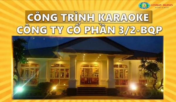 Công trình karaoke Công ty Cổ Phần 3/2 - BQP