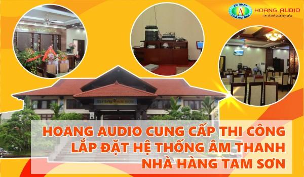 Hoàng Audio Cung cấp thi công lắp đặt hệ thông âm thanh nhà hàng Tam Sơn