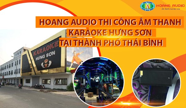 Hoàng Audio thi công âm thanh karaoke Hưng Sơn tại thành phố Thái Bình