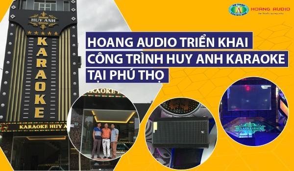 Hoàng Audio triển khai công trình Huy Anh karaoke tại Phú Thọ