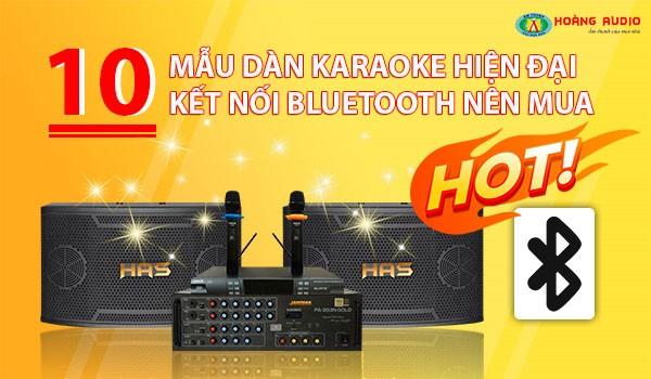 HOT 10 mẫu dàn karaoke hiện đại kết nối Bluetooth nên mua 2019.