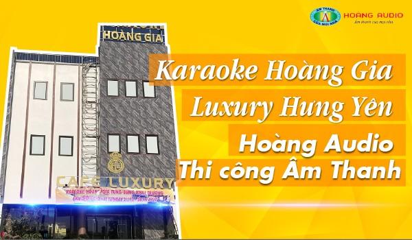 Karaoke Hoàng Gia - Luxury Hưng Yên - Hoàng Audio Thi công Âm Thanh.