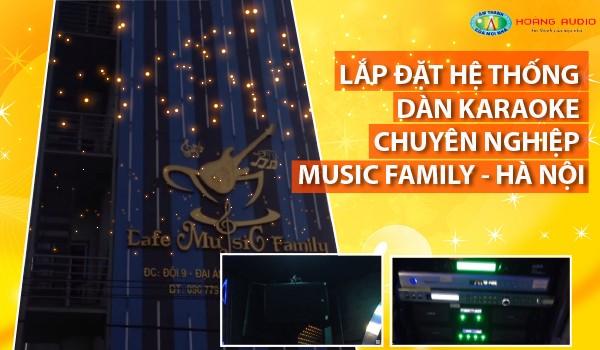 Lắp đặt setup hệ thống dàn karaoke chuyên nghiệp Music Family - Hà Nội