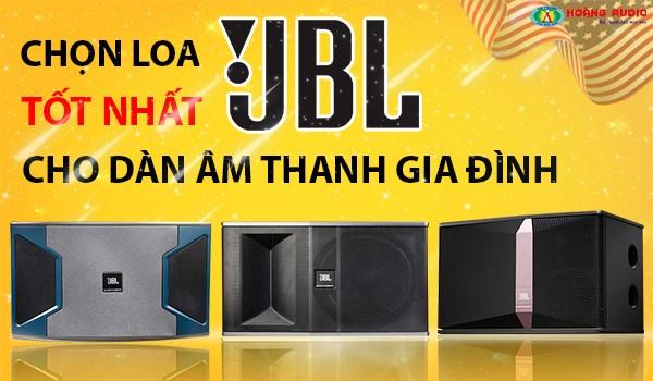 Nên chọn loa JBL loại nào tốt nhất cho dàn âm thanh gia đình ?