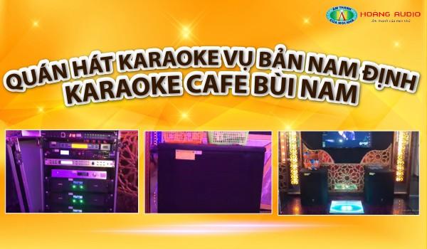 Quán Hát Karaoke Vụ Bản Nam Định - Karaoke Cafe Bùi Nam