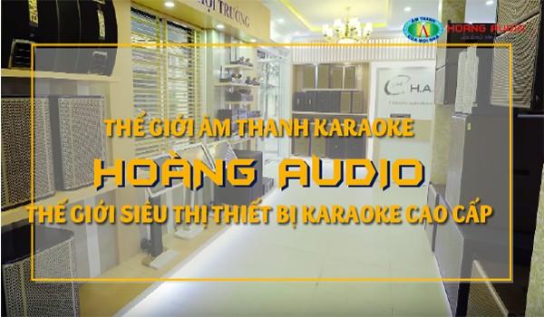 Thế giới âm thanh karaoke chính hãng, cao cấp-Hoàng Audio