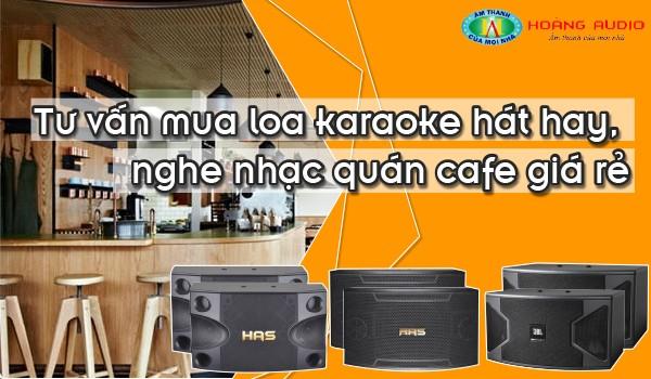 Tư vấn mua loa karaoke hát hay, nghe nhạc quán cafe giá rẻ