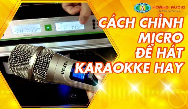Cách Chỉnh Micro Để Hát Karaoke hay