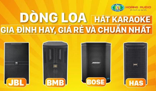 Dòng loa hát karaoke gia đình hay, giá rẻ và chuẩn nhất