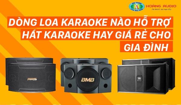 Dòng loa karaoke nào hỗ trợ hát karaoke hay giá rẻ cho gia đình