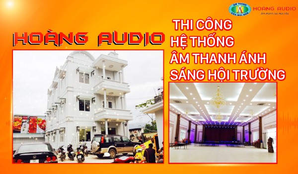 Hoàng Audio Thi công hệ thống âm thanh ánh sáng hội trường ( tổ chức sự kiện tại Cao Bằng)