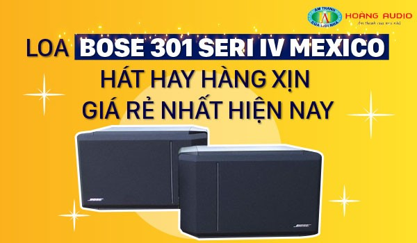 Loa Bose 301 seri IV Mexico hát hay hàng xịn giá rẻ nhất hiện nay