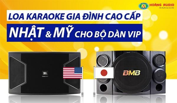 Loa karaoke gia đình cao cấp Nhật Mỹ cho bộ karaoke Vip