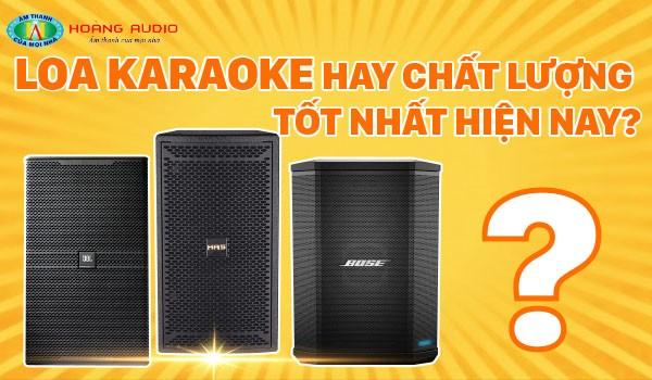 Loa karaoke hay chất lượng tốt nhất hiện nay