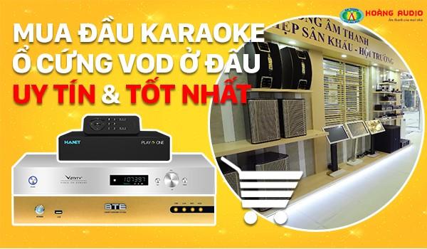 Mua Đầu karaoke ổ cứng VOD ở đâu uy tín và tốt nhất