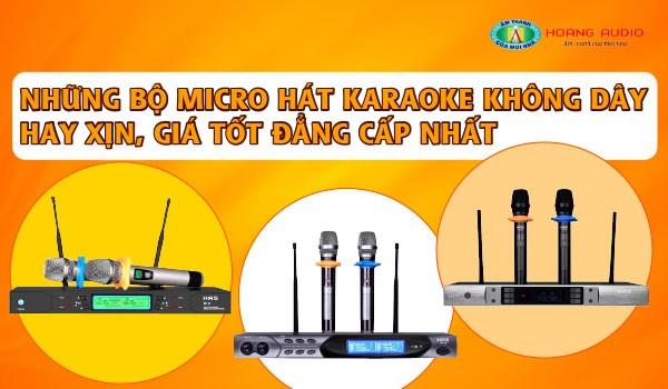 Những bộ micro hát karaoke không dây hay xin, giá tốt đẳng cấp nhất