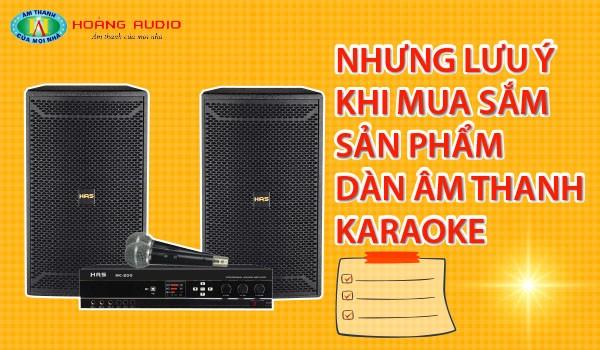 Nhưng lưu ý khi mua sắm sản phẩm dàn âm thanh karaoke