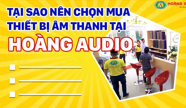 Tại sao bạn nên chọn mua thiết bị âm thanh tại Hoàng Audio ?