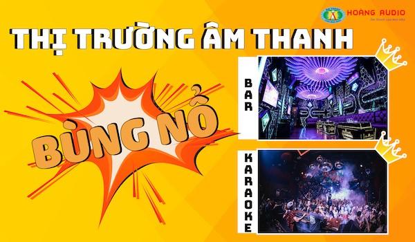 Thị trường âm thanh bùng nổ Quán Bar – Karaoke lên ngôi
