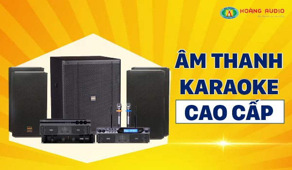 Tìm hiểu âm thanh karaoke cao cấp
