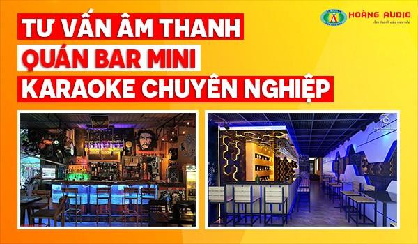 Tư vấn Dàn âm thanh quán bar - mini Bar karaoke chuyên nghiệp