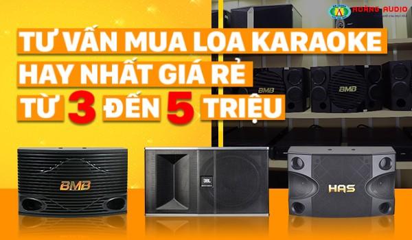 Tư vấn chọn mua loa hát karaoke hay nhất giá rẻ từ 3 đến 5 triệu