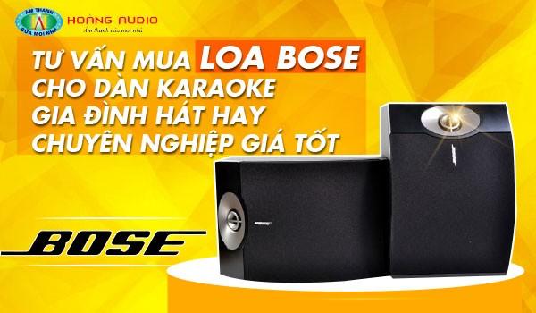 Tư vấn mua loa Bose cho dàn karaoke gia đình hát hay chuyên nghiệp giá tốt