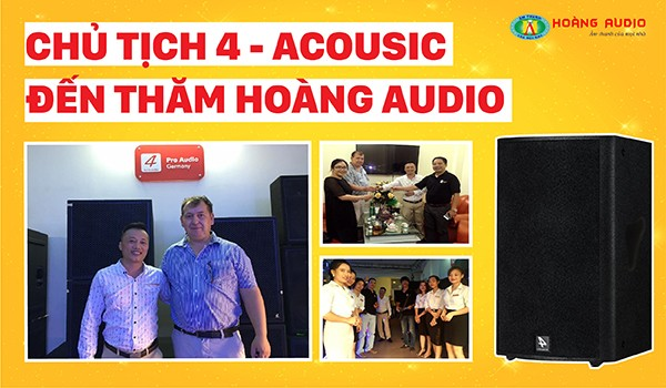 Chủ tịch tập đoàn hãng loa 4 Acoustic thăm showroom Hoàng Audio
