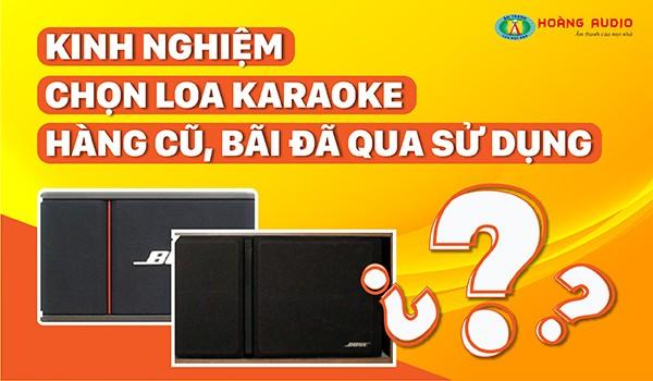 Kinh nghiệm chọn loa karaoke hàng cũ bãi đã qua sử dụng