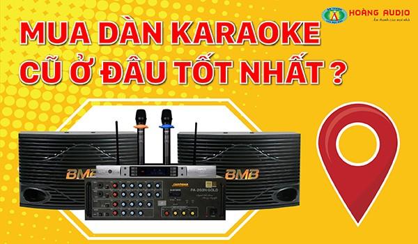 Nên mua dàn karaoke cũ ở đâu tốt nhất cho gia đình, kinh doanh