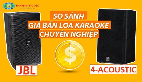 So sánh gía bán loa karaoke chuyên nghiệp 4-Acoustic và JBL chính hãng