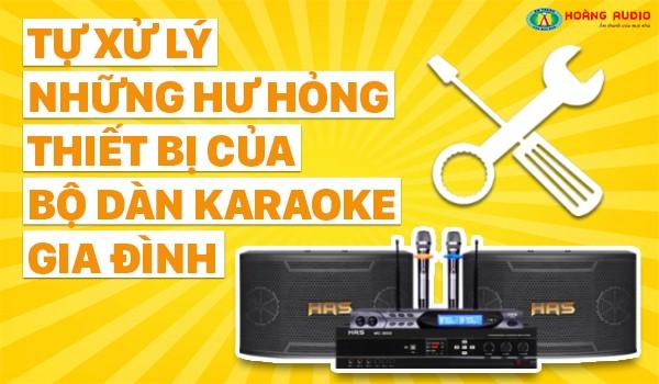 Tự xử lý những hư hỏng thiết bị bộ dàn karaoke cho gia đình
