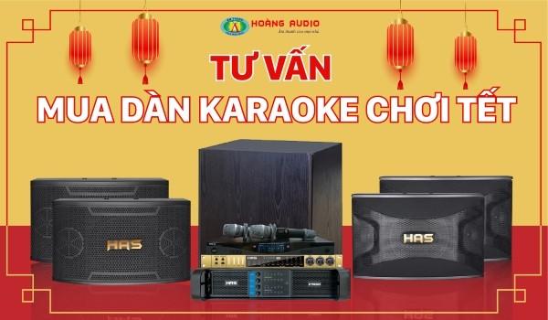 Tư Vấn Mua Dàn Karaoke Chơi Tết