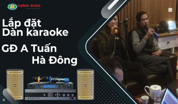Lắp đặt bộ hát karaoke HAS cho gia đình A Tuấn - Tố Hữu - Hà Đông